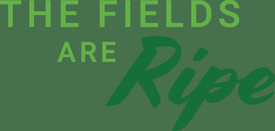 TheFieldsAreRipe